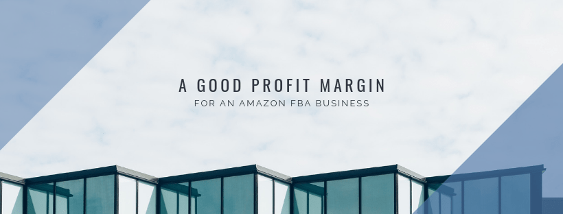 Feature Image: A Good Profit Margin for an Amazon FBA Business