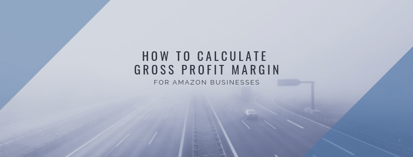 Feature Image: How to Calculate Amazon Businesses' Gross Profit Margin