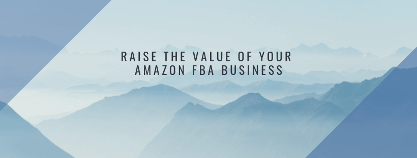 Feature Image: Raise the Value of your Amazon FBA Business