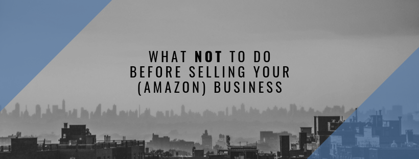 Title Image - What NOT To Do Before Selling Your (Amazon) Business