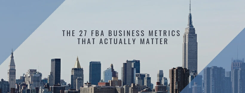 The 27 FBA Business Metrics that Actually Matter