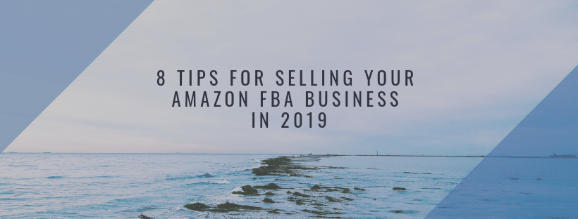 8 Tips for Selling your Amazon FBA Business in 2019