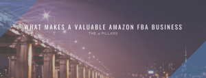 What Makes a Valuable Amazon FBA Business – The 4 Pillars of a Valuation