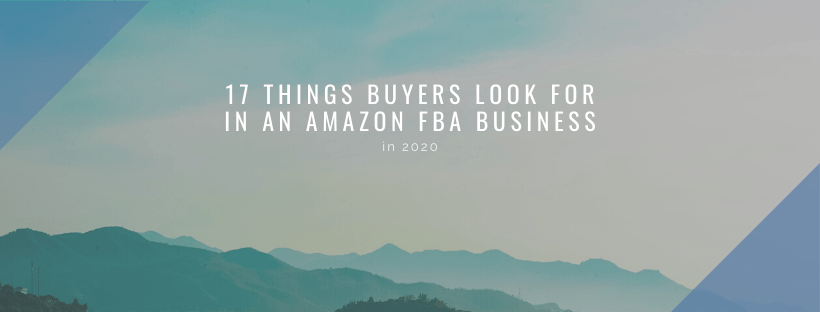 17 Things Buyers Look For In An Amazon FBA Business